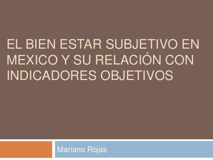 EL BIEN ESTAR SUBJETIVO ENMEXICO Y SU RELACIÓN CONINDICADORES OBJETIVOS      Mariano Rojas