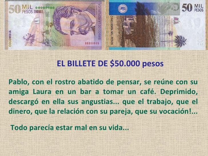EL BILLETE DE $50.000 pesos Pablo, con el rostro abatido de pensar, se reúne con su amiga Laura en un bar a tomar un café....