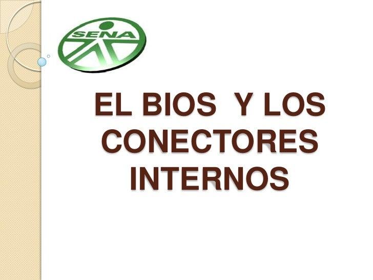 El bios  y los conectores internos