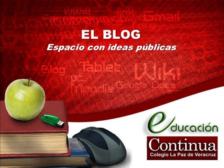 EL BLOGEspacio con ideas públicas<br />