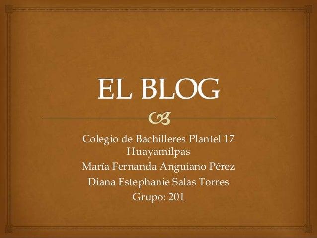 Colegio de Bachilleres Plantel 17 Huayamilpas María Fernanda Anguiano Pérez Diana Estephanie Salas Torres Grupo: 201
