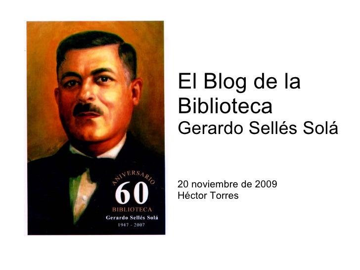 El Blog de la  Biblioteca  Gerardo Sellés Solá 20 noviembre de 2009 Héctor Torres