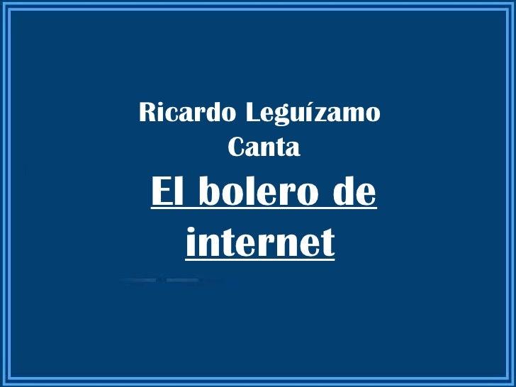 Ricardo Leguízamo  Canta El bolero de internet
