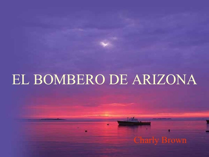 EL BOMBERO DE ARIZONA Charly Brown