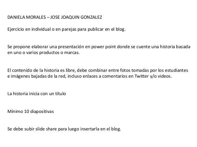 DANIELA MORALES – JOSE JOAQUIN GONZALEZ Ejercicio en individual o en parejas para publicar en el blog.  Se propone elabora...