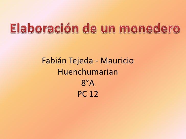 Fabián Tejeda - Mauricio    Huenchumarian          8°A         PC 12