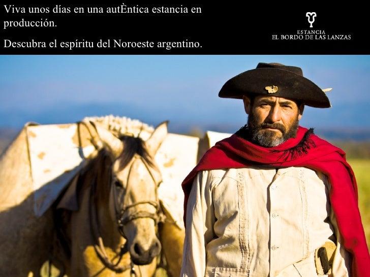 Viva unos días en una auténtica estancia en producción. Descubra el espíritu del Noroeste argentino.