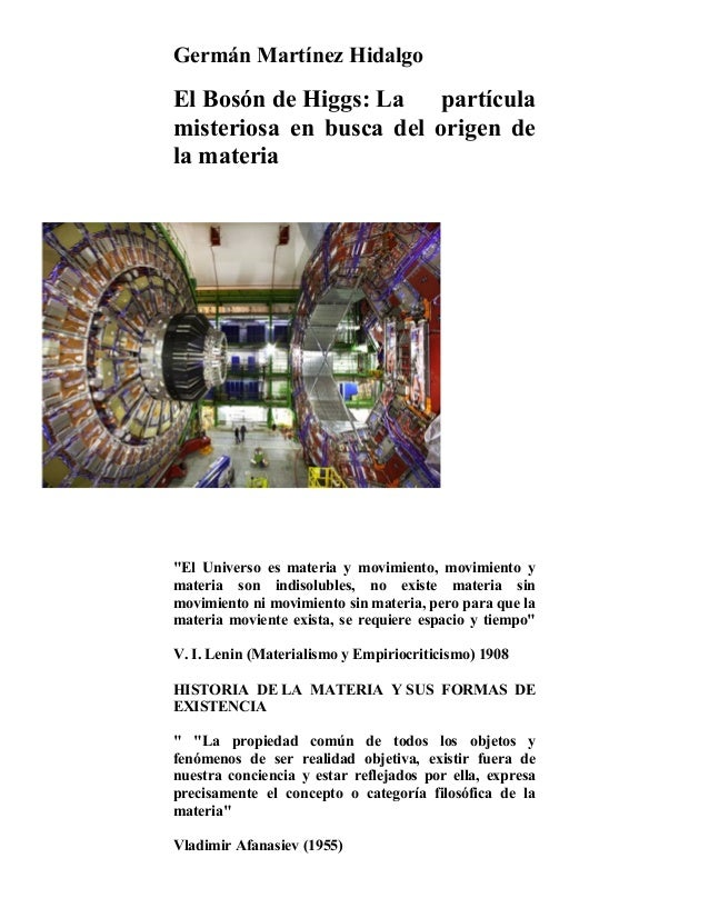 """Germán Martínez HidalgoEl Bosón de Higgs: La    partículamisteriosa en busca del origen dela materia""""El Universo es materi..."""