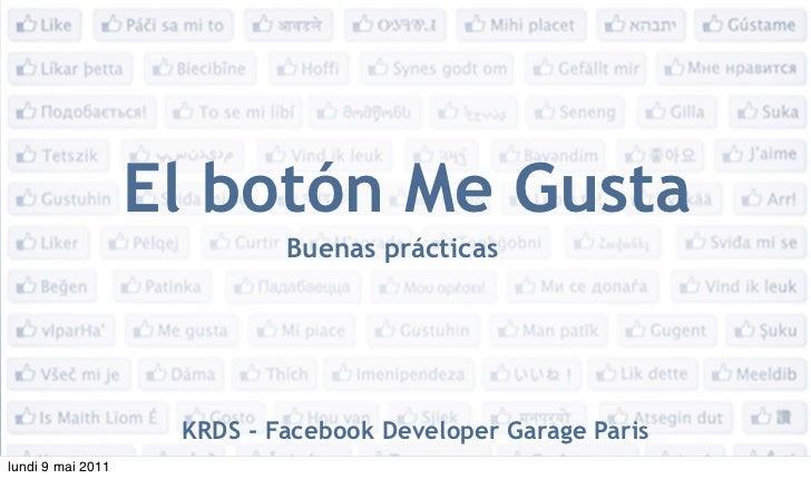 El botón Me Gusta                            Buenas prácticas                    KRDS - Facebook Developer Garage Parislun...