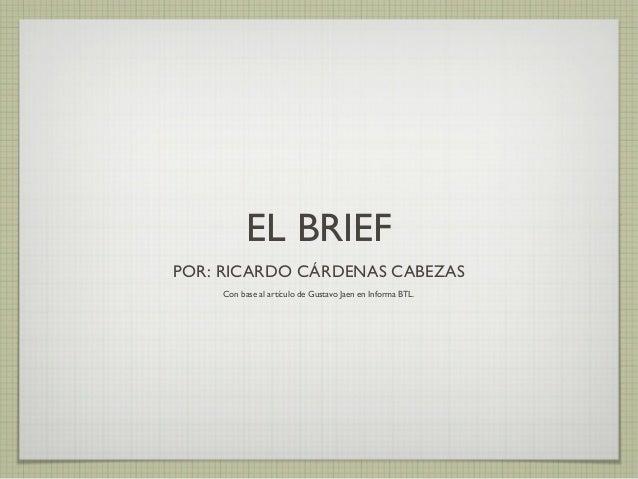 EL BRIEF POR: RICARDO CÁRDENAS CABEZAS Con base al artículo de Gustavo Jaen en Informa BTL.