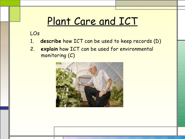 Plant Care and ICT LOs 1.   describe  how ICT can be used to keep records (D) 2.  explain  how ICT can be used for environ...