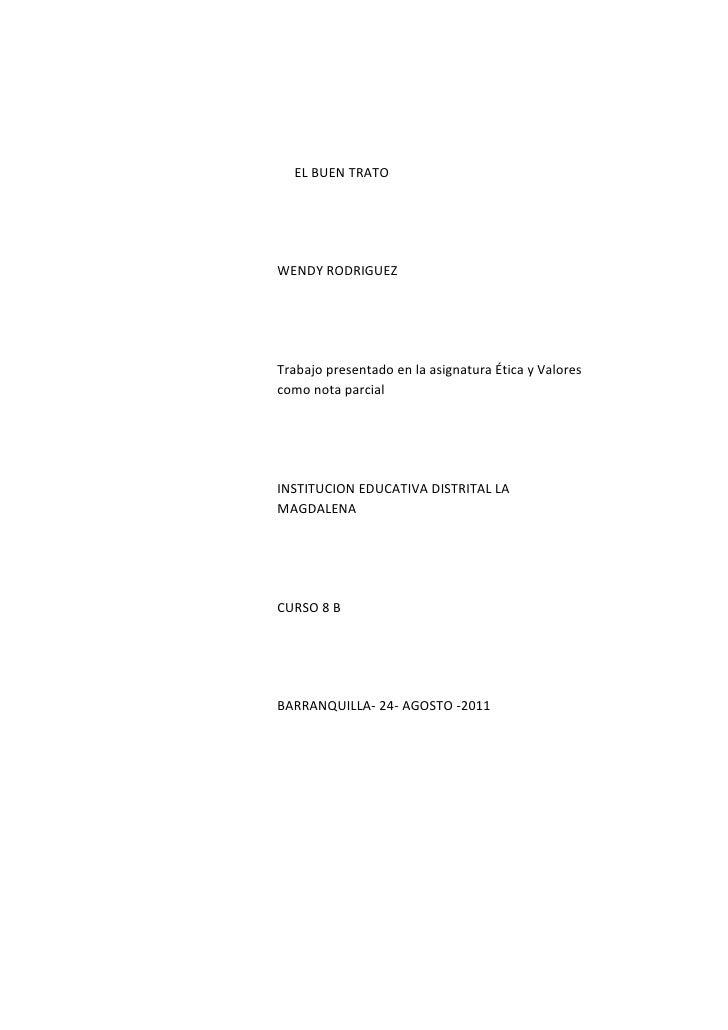 EL BUEN TRATOWENDY RODRIGUEZTrabajo presentado en la asignatura Ética y Valorescomo nota parcialINSTITUCION EDUCATIVA DIST...