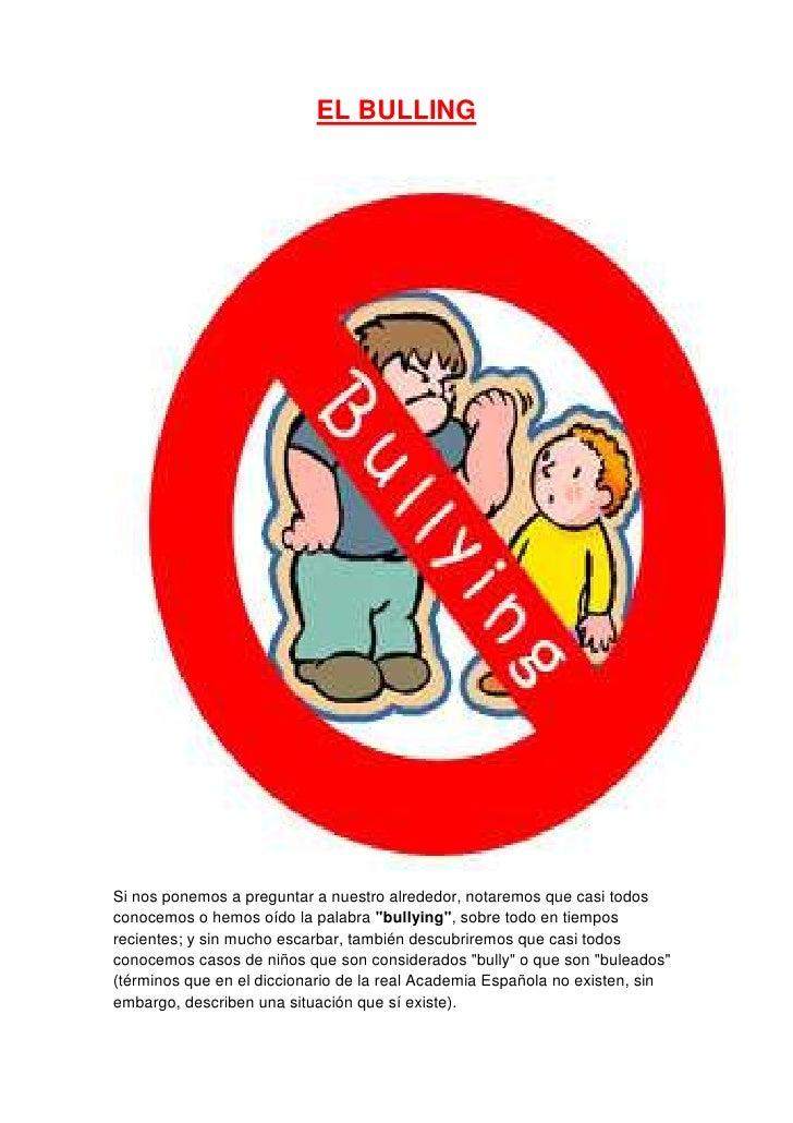 """EL BULLINGSi nos ponemos a preguntar a nuestro alrededor, notaremos que casi todosconocemos o hemos oído la palabra """"bully..."""