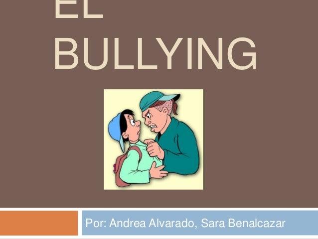 EL  BULLYING  Por: Andrea Alvarado, Sara Benalcazar