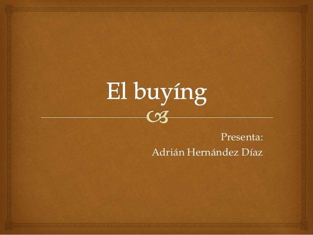 Presenta:  Adrián Hernández Díaz