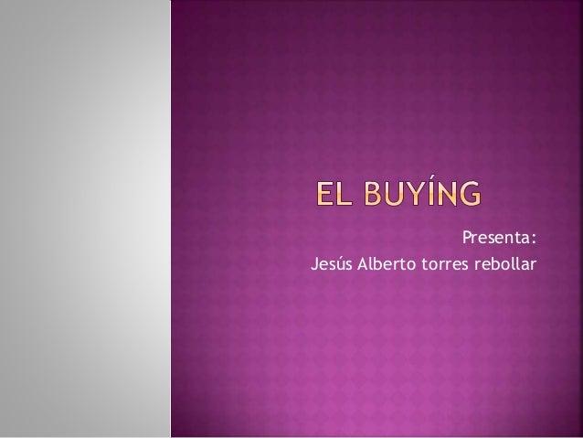 Presenta:  Jesús Alberto torres rebollar