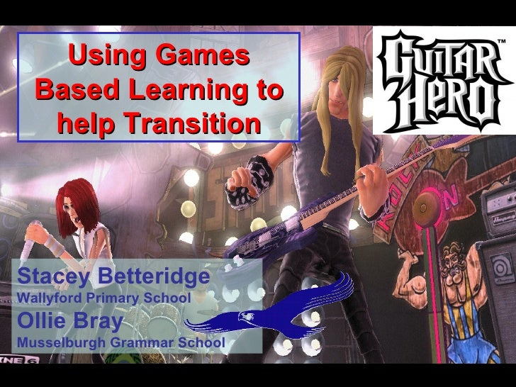 Using Games Based Learning to help Transition Stacey Betteridge Wallyford Primary School Ollie Bray Musselburgh Grammar Sc...