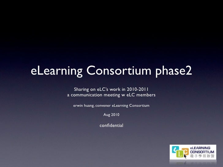 eLearning Consortium phase2          Sharing on eLC's work in 2010-2011       a communication meeting w eLC members       ...