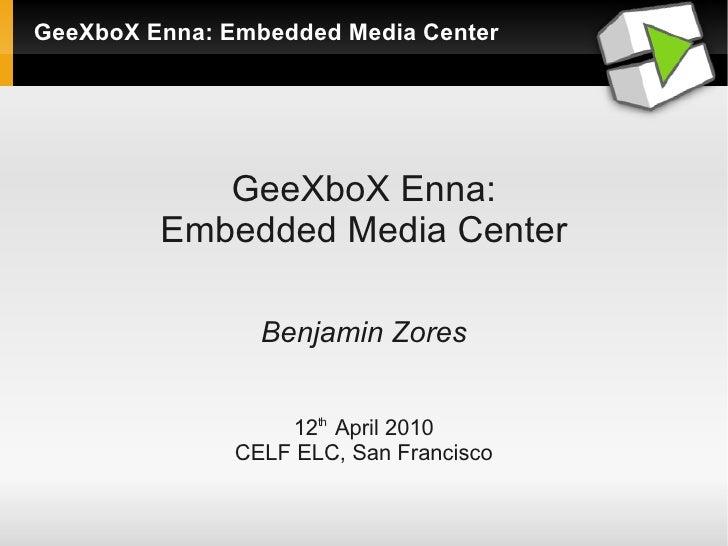 GeeXboX Enna: Embedded Media Center                 GeeXboX Enna:          Embedded Media Center                   Benjami...