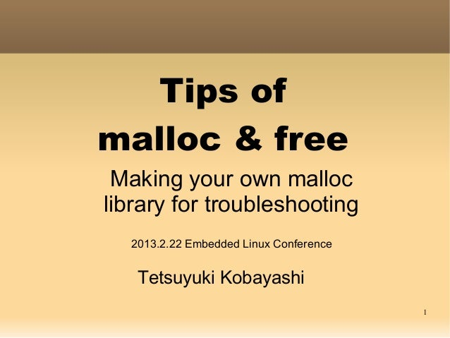 Tips ofmalloc & free Making your own malloclibrary for troubleshooting  2013.2.22 Embedded Linux Conference   Tetsuyuki Ko...