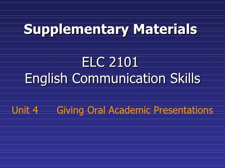Supplementary Materials  ELC 2101  English Communication Skills Unit 4  Giving Oral Academic Presentations