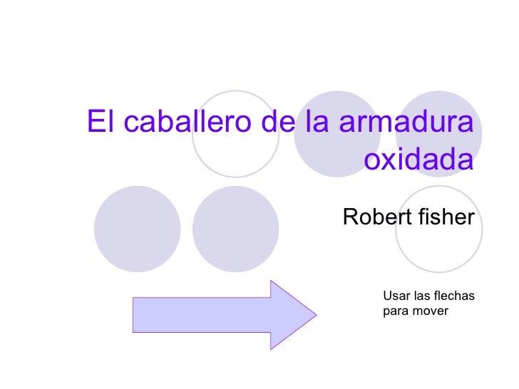 El caballero de la armadura oxidada Robert fisher Usar las flechas para mover
