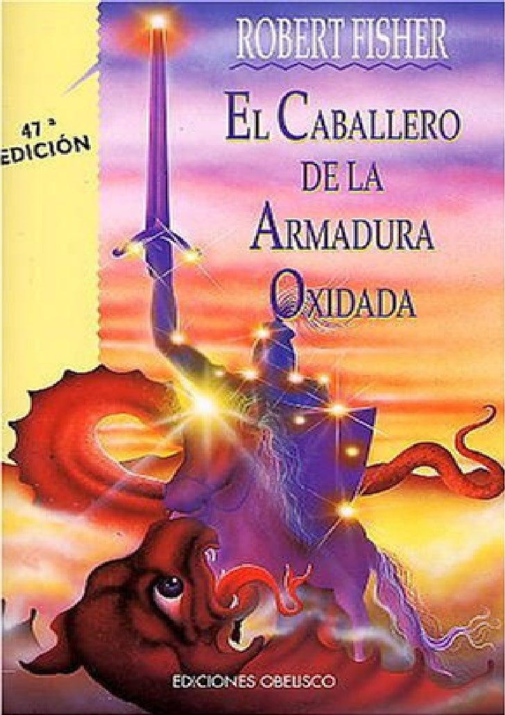 EL CABALLERO DE LA ARMADURA OXIDADA                                    Robert Fisher                EL CABALLERO          ...