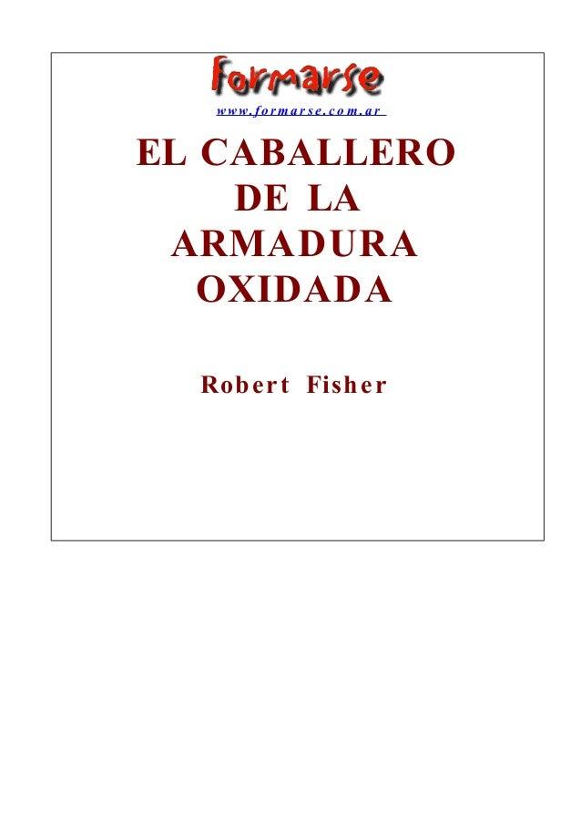 www.formarse.com.ar   EL CABALLERO     DE LA  ARMADURA    OXIDADA     Robert Fisher