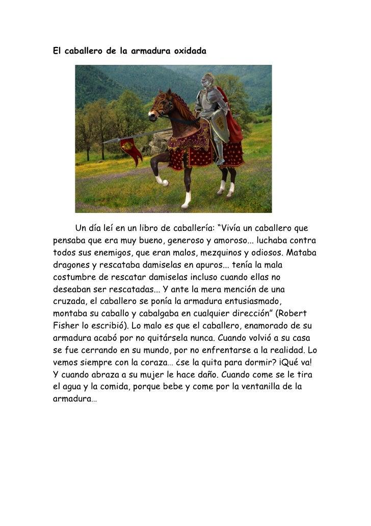 """El caballero de la armadura oxidada      Un día leí en un libro de caballería: """"Vivía un caballero quepensaba que era muy ..."""