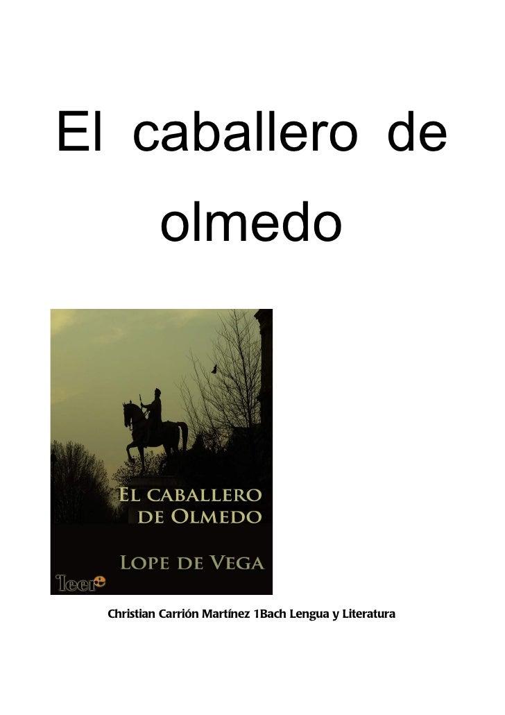El caballero de           olmedo  Christian Carrión Martínez 1Bach Lengua y Literatura