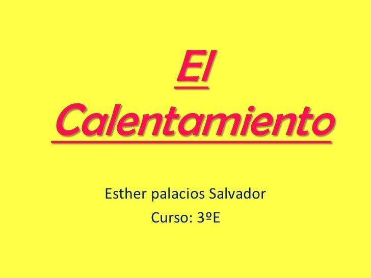 ElCalentamiento  Esther palacios Salvador         Curso: 3ºE