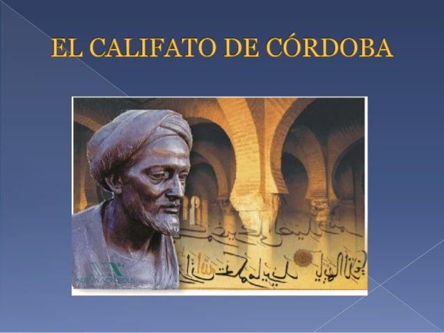    El Califato de Córdoba es    el sistema de gobierno    implantado en Al-Ándalus    entre el año 929 y el 1031 y    con...