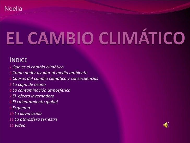 <ul><ul><li>ÍNDICE </li></ul></ul><ul><ul><li>Que es el cambio climático </li></ul></ul><ul><ul><li>Como poder ayudar al m...