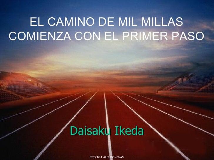 EL CAMINO DE MIL MILLAS COMIENZA CON EL PRIMER PASO Daisaku Ikeda PPS TOT AUT CON WAV