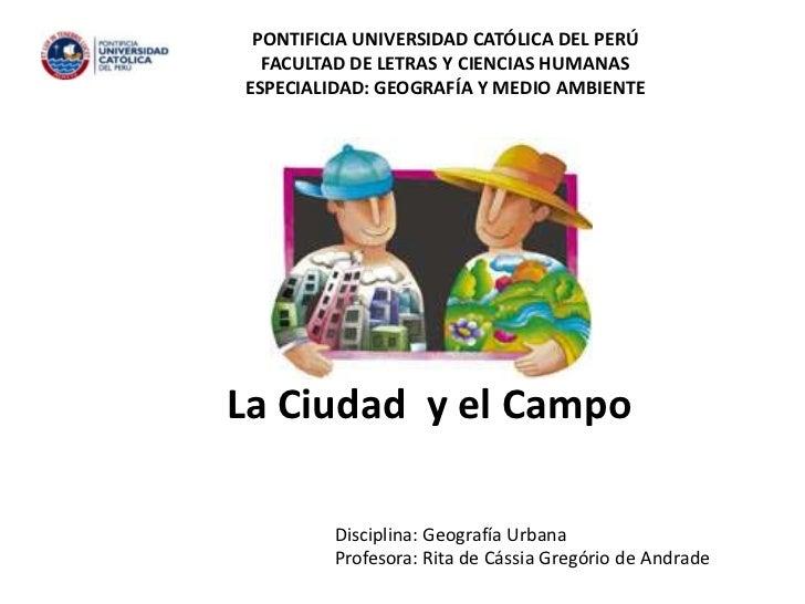 PONTIFICIA UNIVERSIDAD CATÓLICA DEL PERÚ <br />FACULTAD DE LETRAS Y CIENCIAS HUMANAS <br />ESPECIALIDAD: GEOGRAFÍA Y MEDIO...