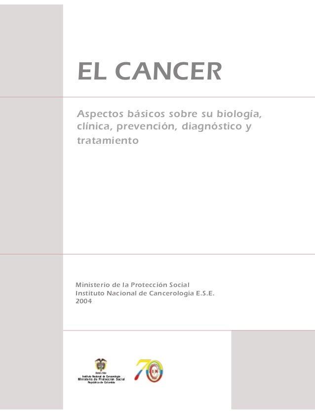 EL CANCERAspectos básicos sobre su biología,clínica, prevención, diagnóstico ytratamientoMinisterio de la Protección Socia...