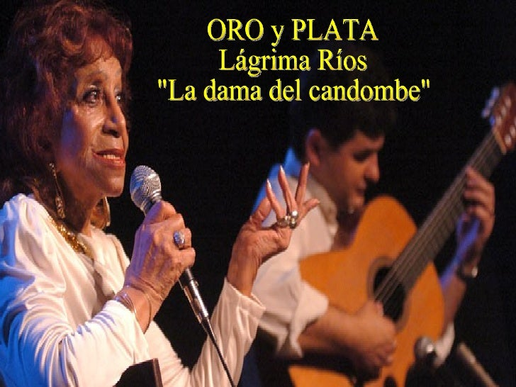 """ORO y PLATA Lágrima Ríos  """"La dama del candombe"""""""