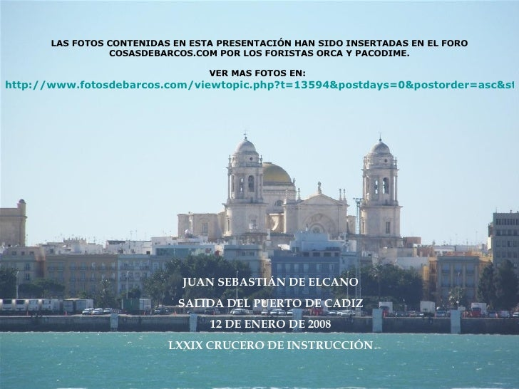 LAS FOTOS CONTENIDAS EN ESTA PRESENTACIÓN HAN SIDO INSERTADAS EN EL FORO COSASDEBARCOS.COM POR LOS FORISTAS ORCA Y PACODIM...