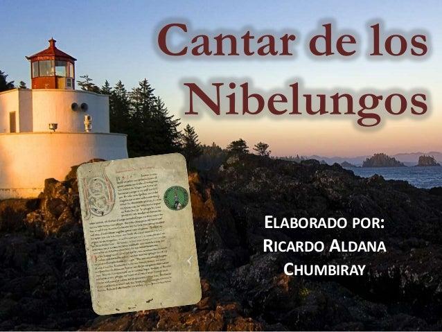Cantar de losNibelungosELABORADO POR:RICARDO ALDANACHUMBIRAY