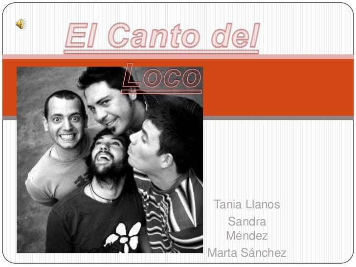 El Canto del Loco<br />Tania Llanos<br />Sandra Méndez <br />Marta Sánchez<br />