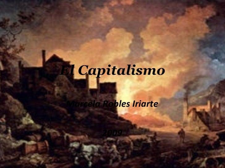 El Capitalismo Marcela Robles Iriarte 2009