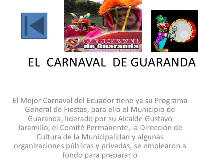 EL CARNAVAL DE GUARANDAEl Mejor Carnaval del Ecuador tiene ya su Programa    General de Fiestas, para ello el Municipio de...