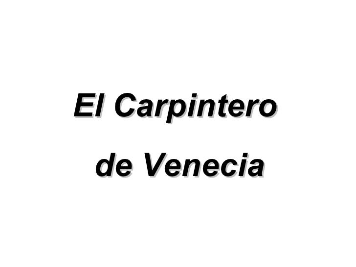 Elcarpinterode venecia