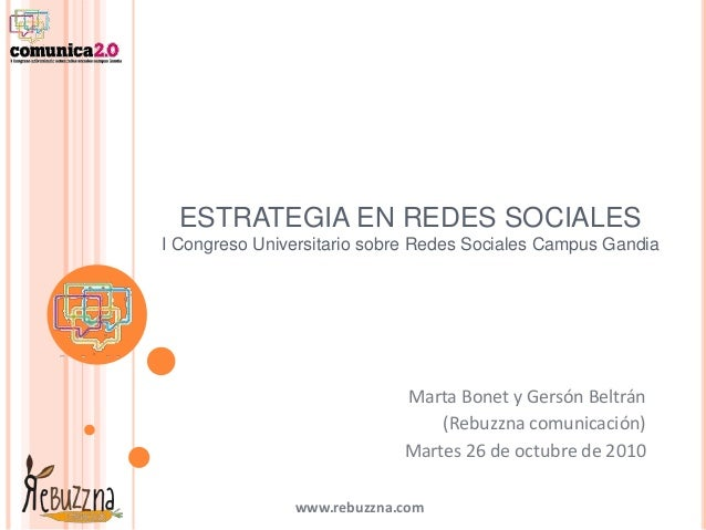 www.rebuzzna.com ESTRATEGIA EN REDES SOCIALES I Congreso Universitario sobre Redes Sociales Campus Gandia Marta Bonet y Ge...
