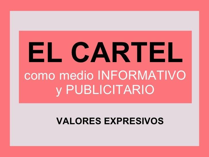 EL CARTEL como medio INFORMATIVO y PUBLICITARIO VALORES EXPRESIVOS