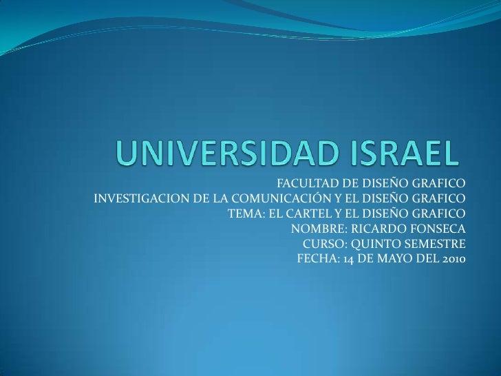UNIVERSIDAD ISRAEL<br />FACULTAD DE DISEÑO GRAFICO<br />INVESTIGACION DE LA COMUNICACIÓN Y EL DISEÑO GRAFICO<br />TEMA: EL...