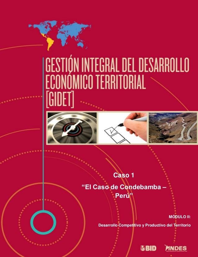 """GIDET-VP-C01-ED1 1 Caso 1 """"El Caso de Condebamba – Perú"""" MÓDULO II: Desarrollo Competitivo y Productivo del Territorio"""