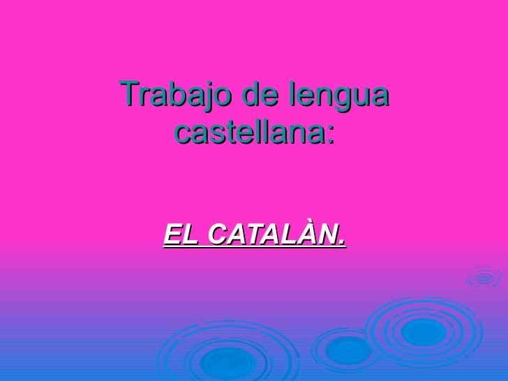Trabajo de lengua castellana: EL CATALÀN.