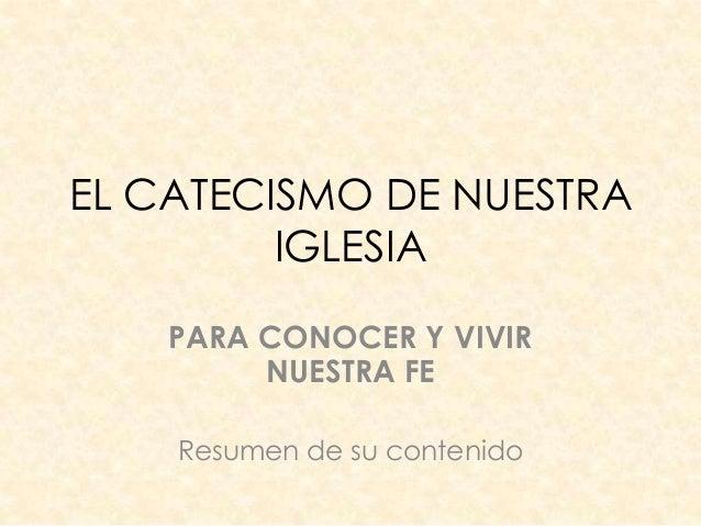 EL CATECISMO DE NUESTRAIGLESIAPARA CONOCER Y VIVIRNUESTRA FEResumen de su contenido