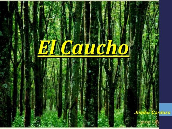 El Caucho            Jhader Cardozo